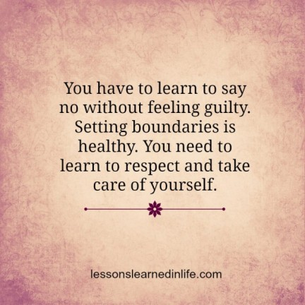 You-have-to-learn-to-say-no-without-feeling-guilty.-Setting-boundaries-is-healthy.-You-need-to-learn-to-respect-and-take-care-of-yourself.