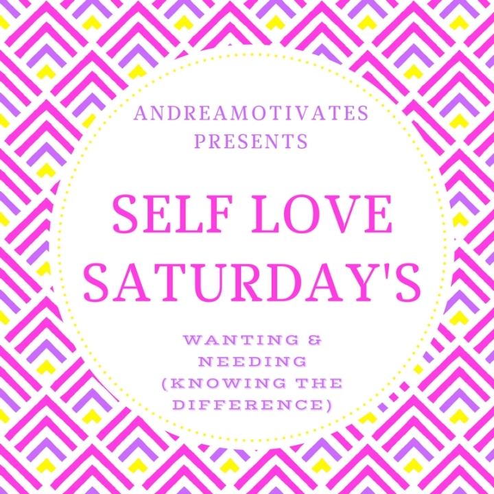 SELF LOVE SATURDAY'S:WANTING AND NEEDING (KNOWING THE DIFFERENCE)
