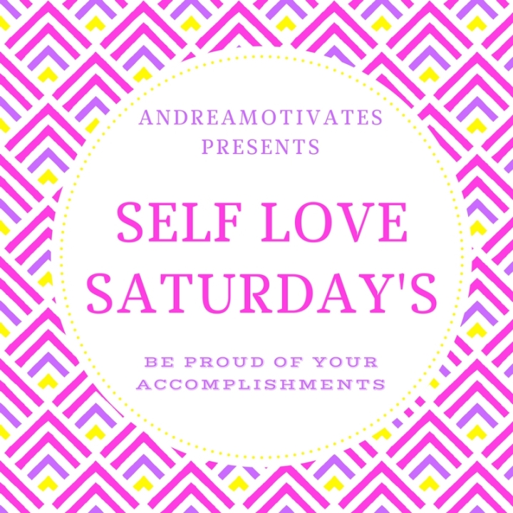 SELF LOVE SATURDAY'S: BE PROUD OF YOUR ACCOMPLISHMENTS