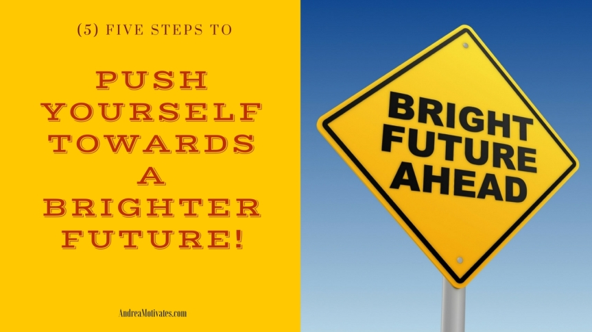 (5)FIVE STEPS TO PUSH YOURSELF TOWARDS A BRIGHTER FUTURE
