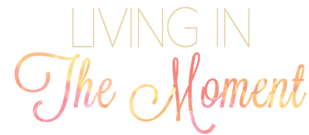 LIVING IN THEMOMENT