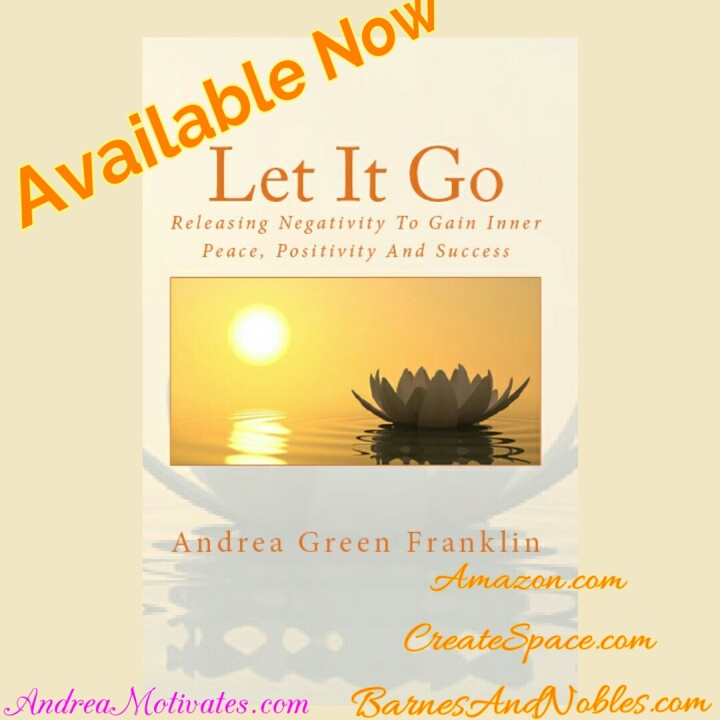 (NEW BOOK) LET IT GO: RELEASING NEGATIVITY TO GAIN INNER PEACE, POSITIVITY AND SUCCESS