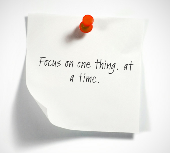 FOCUS ON ONE THING AT ATIME