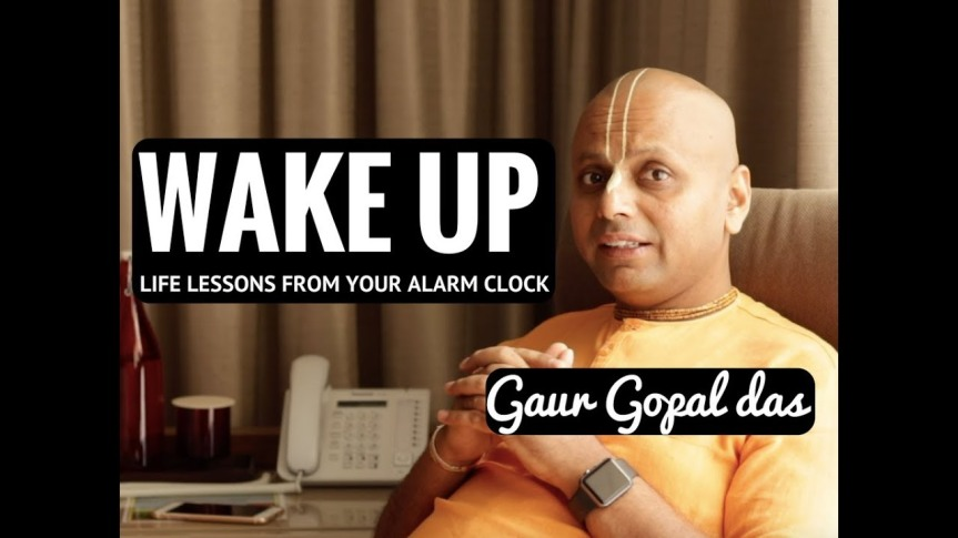 SELF LOVE SATURDAY: GAUR GOPAL-WAKE UP LESSONS FROM YOUR ALARM CLOCK (VIDEO)