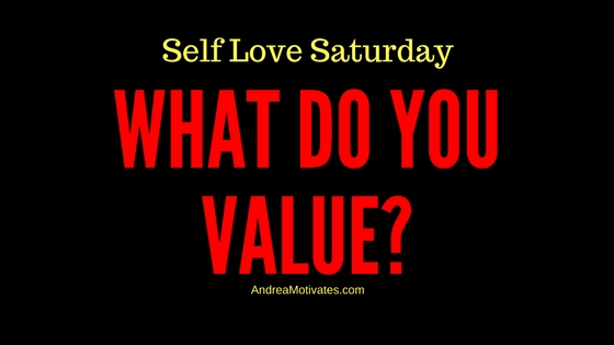 SELF LOVE SATURDAY: WHAT DO YOU VALUE?