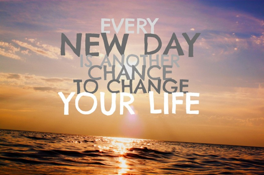 EVERYDAY IS A NEW DAY TO GET IT RIGHT