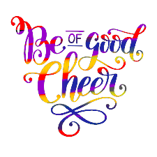 BE OF GOODCHEER