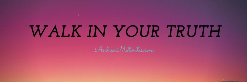 Self Love Saturday: Walking In YourTruth