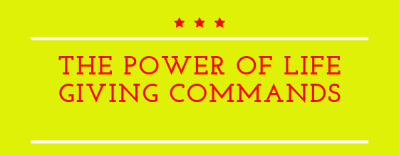 The Power Of Life Giving Commands