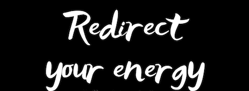REDIRECT YOUR ENERGY